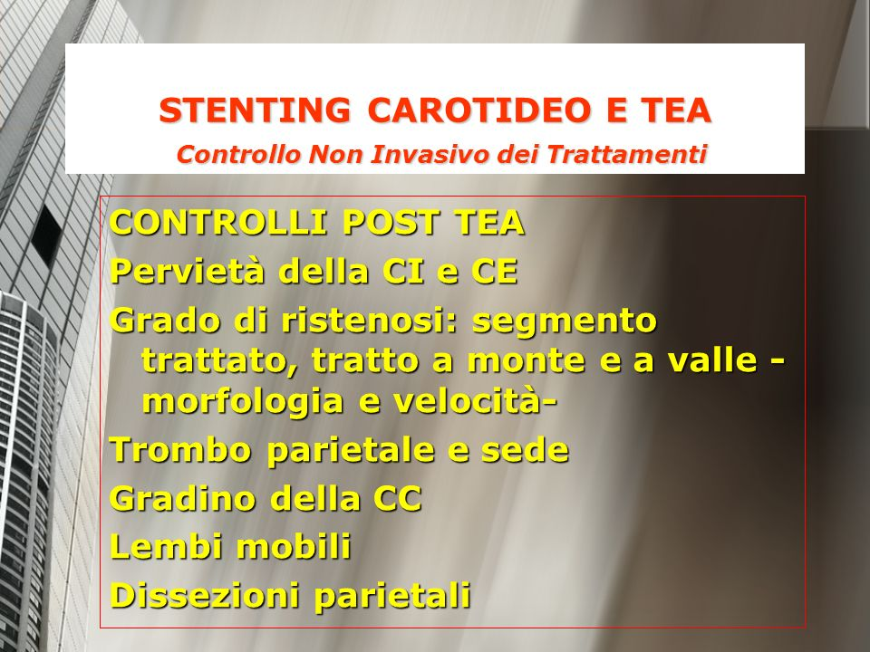 STENTING CAROTIDEO E TEA Controllo Non Invasivo dei Trattamenti CONTROLLI POST TEA Pervietà della CI e CE Grado di ristenosi: segmento trattato, tratt