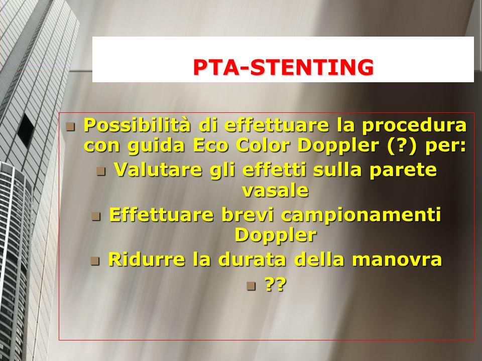 PTA-STENTING Possibilità di effettuare la procedura con guida Eco Color Doppler (?) per: Possibilità di effettuare la procedura con guida Eco Color Do