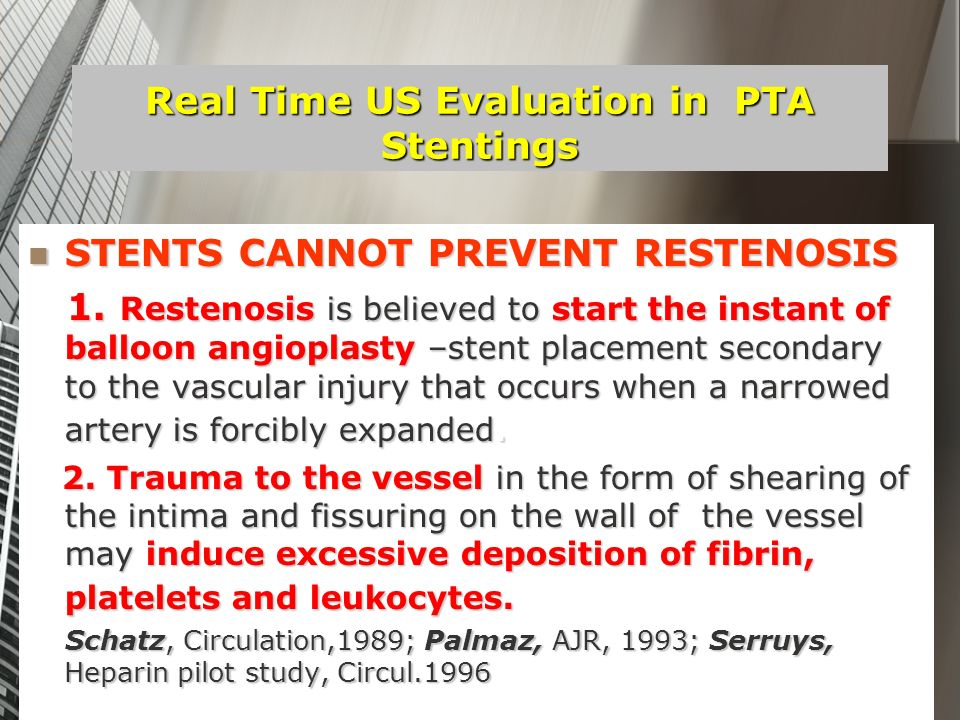 Real Time US Evaluation in PTA Stentings STENTS CANNOT PREVENT RESTENOSIS STENTS CANNOT PREVENT RESTENOSIS 1. Restenosis is believed to start the inst