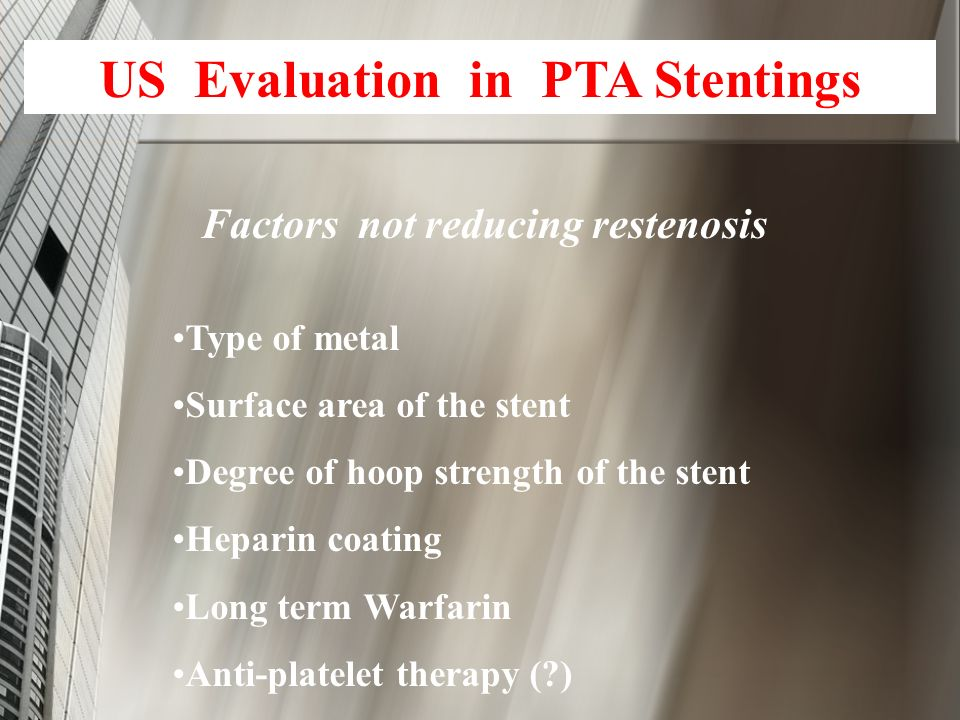 Factors not reducing restenosis Type of metal Surface area of the stent Degree of hoop strength of the stent Heparin coating Long term Warfarin Anti-p