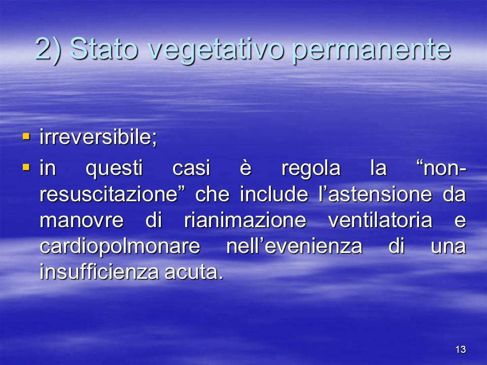 13 2) Stato vegetativo permanente irreversibile; irreversibile; in questi casi è regola la non- resuscitazione che include lastensione da manovre di r