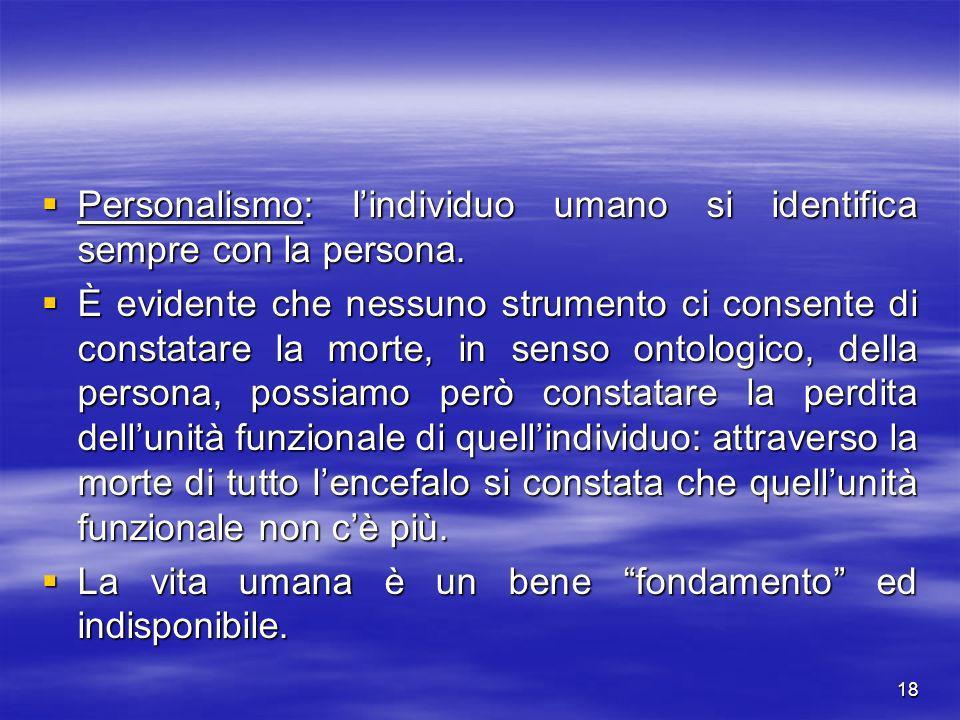 18 Personalismo: lindividuo umano si identifica sempre con la persona. Personalismo: lindividuo umano si identifica sempre con la persona. È evidente