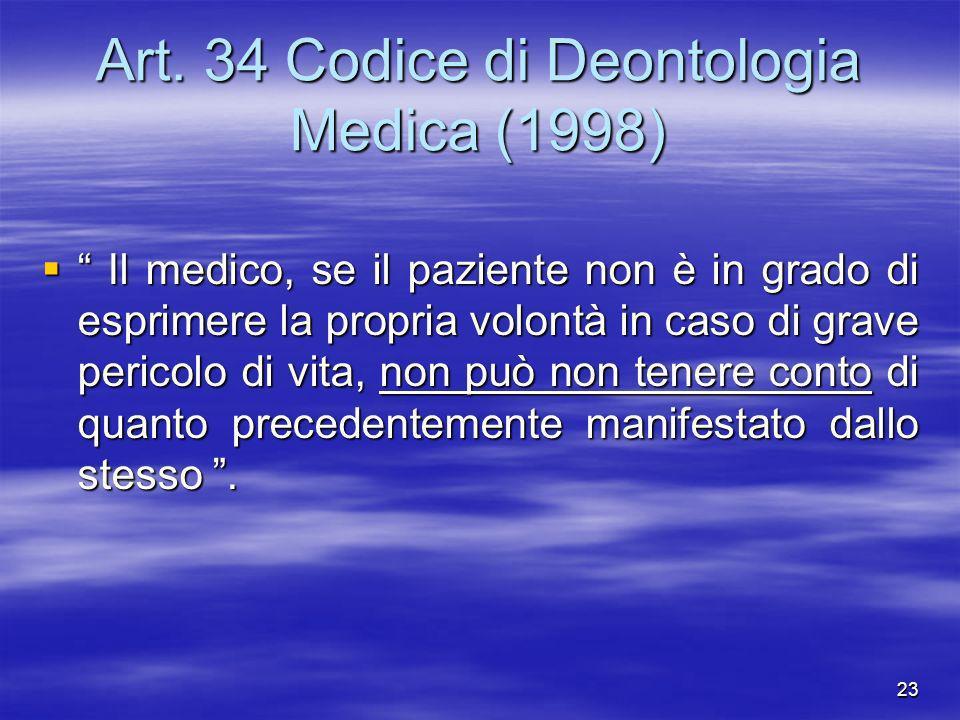 23 Art. 34 Codice di Deontologia Medica (1998) Il medico, se il paziente non è in grado di esprimere la propria volontà in caso di grave pericolo di v