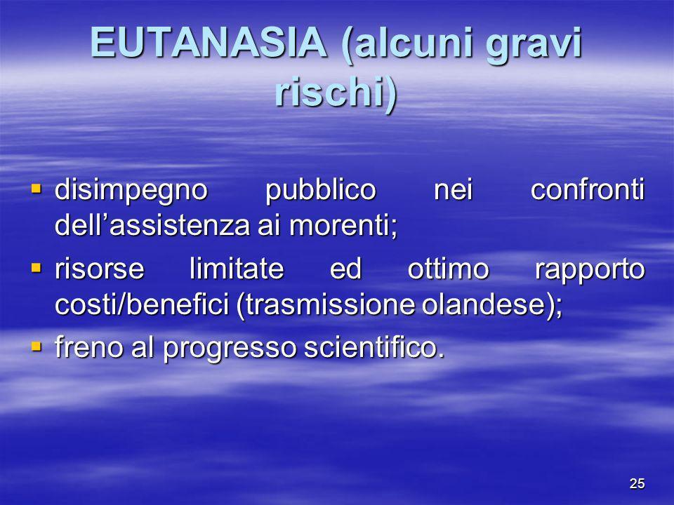 25 EUTANASIA (alcuni gravi rischi) disimpegno pubblico nei confronti dellassistenza ai morenti; disimpegno pubblico nei confronti dellassistenza ai mo