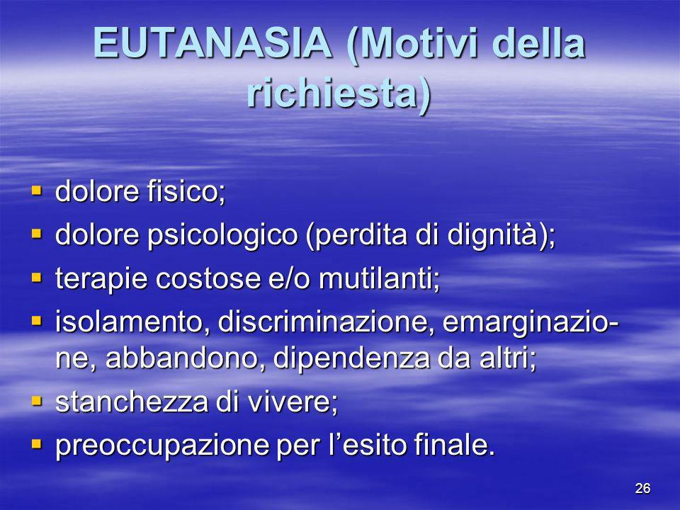 26 EUTANASIA (Motivi della richiesta) dolore fisico; dolore fisico; dolore psicologico (perdita di dignità); dolore psicologico (perdita di dignità);
