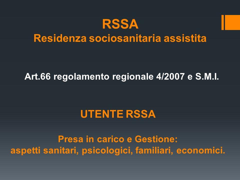 RSSA Residenza sociosanitaria assistita Art.66 regolamento regionale 4/2007 e S.M.I. UTENTE RSSA Presa in carico e Gestione: aspetti sanitari, psicolo