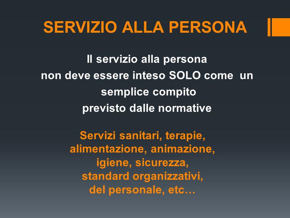 SERVIZIO ALLA PERSONA Il servizio alla persona non deve essere inteso SOLO come un semplice compito previsto dalle normative Servizi sanitari, terapie