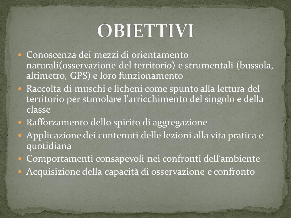 Conoscenza dei mezzi di orientamento naturali(osservazione del territorio) e strumentali (bussola, altimetro, GPS) e loro funzionamento Raccolta di mu