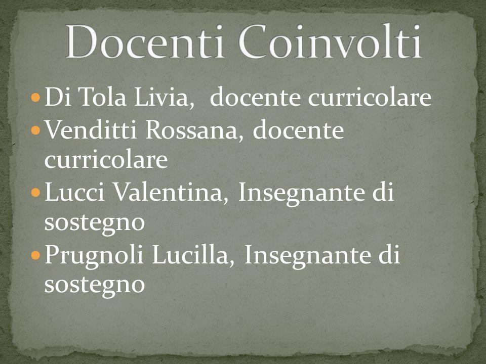 Di Tola Livia, docente curricolare Venditti Rossana, docente curricolare Lucci Valentina, Insegnante di sostegno Prugnoli Lucilla, Insegnante di soste