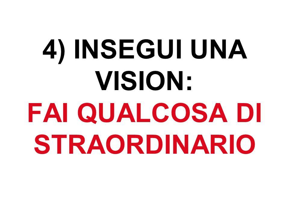 4) INSEGUI UNA VISION: FAI QUALCOSA DI STRAORDINARIO