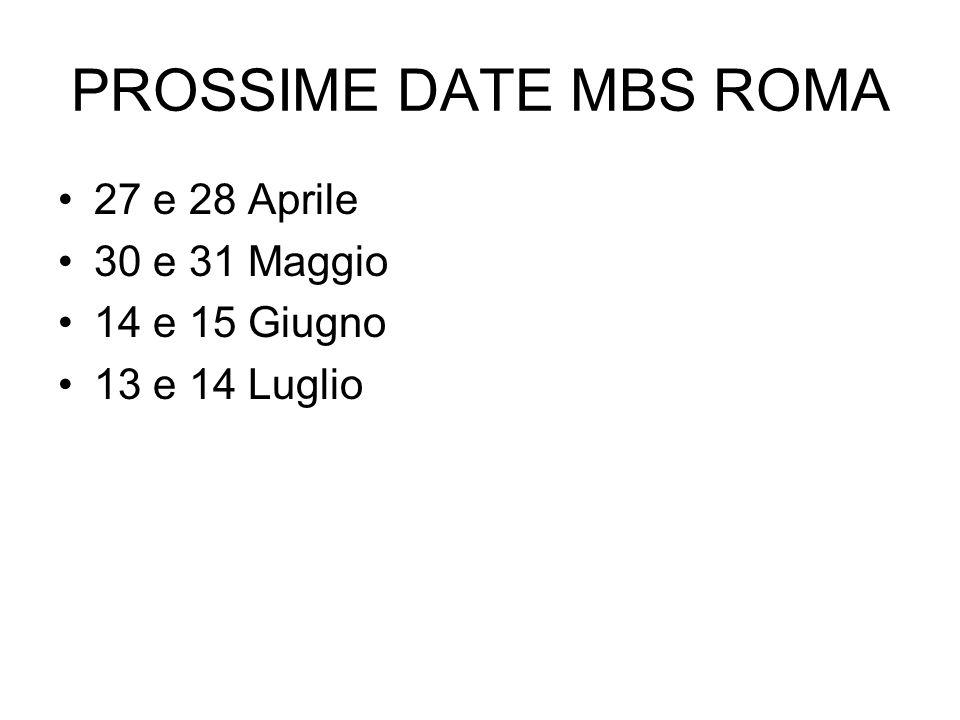 PROSSIME DATE MBS ROMA 27 e 28 Aprile 30 e 31 Maggio 14 e 15 Giugno 13 e 14 Luglio