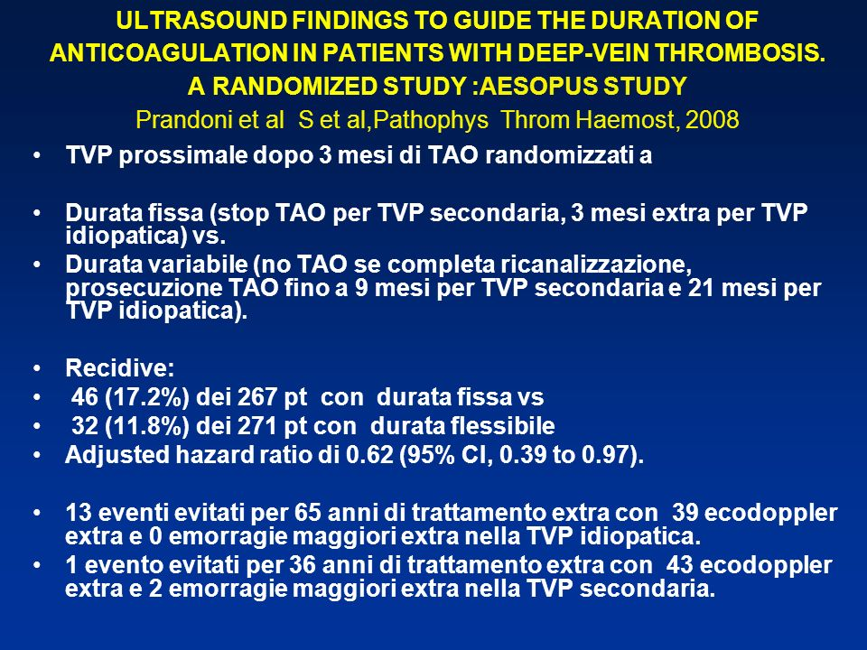 ULTRASOUND FINDINGS TO GUIDE THE DURATION OF ANTICOAGULATION IN PATIENTS WITH DEEP-VEIN THROMBOSIS. A RANDOMIZED STUDY :AESOPUS STUDY Prandoni et al S