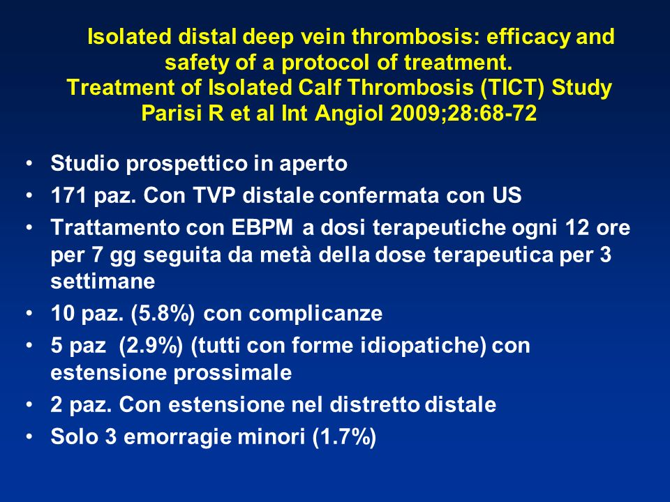 Isolated distal deep vein thrombosis: efficacy and safety of a protocol of treatment. Treatment of Isolated Calf Thrombosis (TICT) Study Parisi R et a