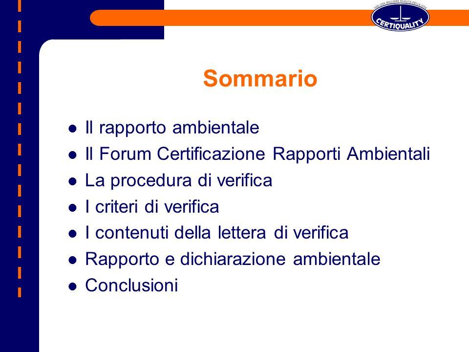 Sommario Il rapporto ambientale Il Forum Certificazione Rapporti Ambientali La procedura di verifica I criteri di verifica I contenuti della lettera di verifica Rapporto e dichiarazione ambientale Conclusioni