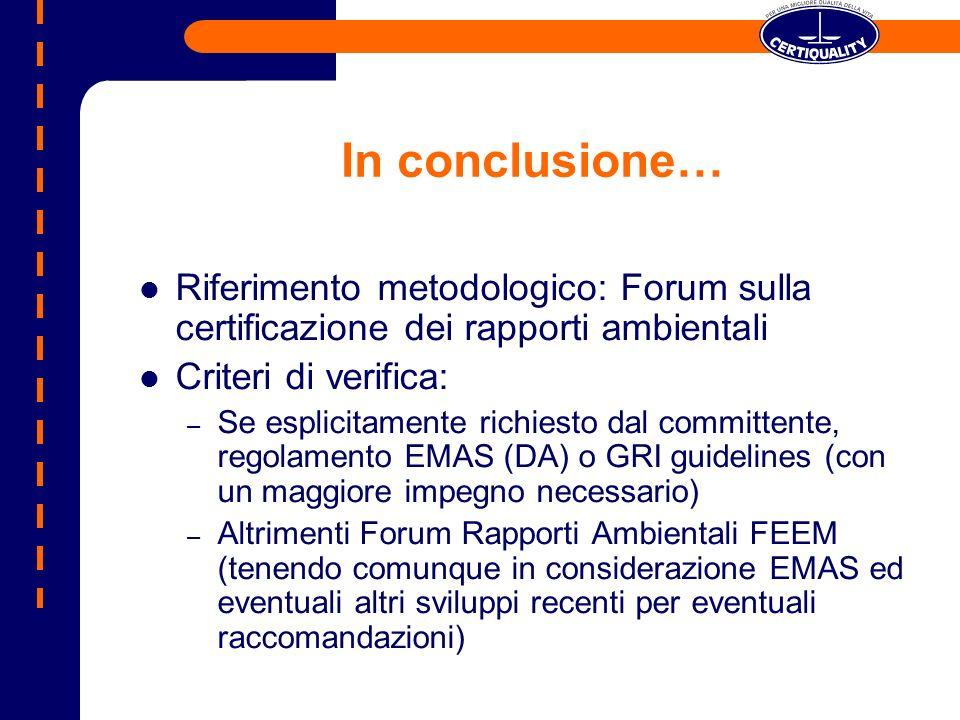 In conclusione… Riferimento metodologico: Forum sulla certificazione dei rapporti ambientali Criteri di verifica: – Se esplicitamente richiesto dal co