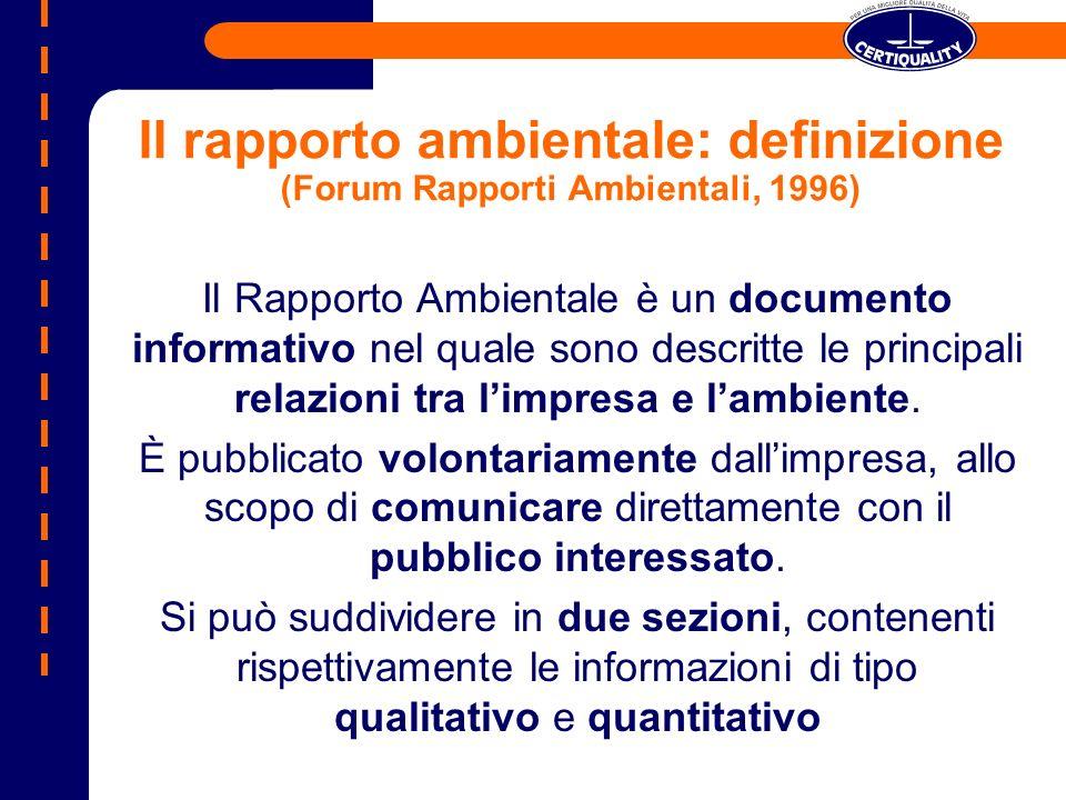 Il rapporto ambientale: definizione (Forum Rapporti Ambientali, 1996) Il Rapporto Ambientale è un documento informativo nel quale sono descritte le principali relazioni tra limpresa e lambiente.