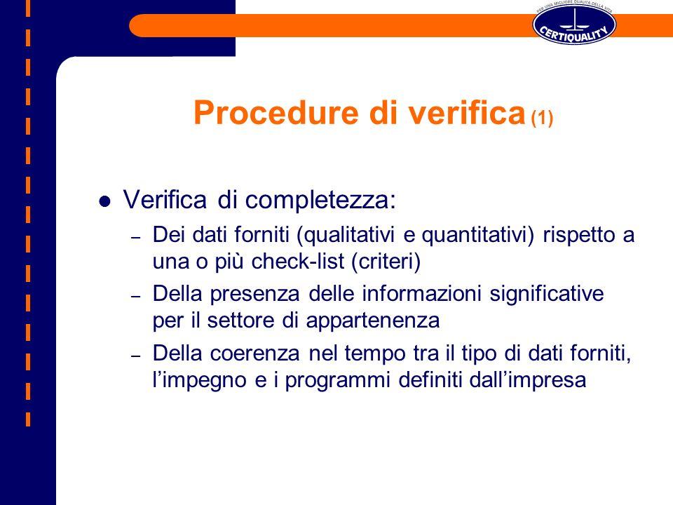 Procedure di verifica (1) Verifica di completezza: – Dei dati forniti (qualitativi e quantitativi) rispetto a una o più check-list (criteri) – Della presenza delle informazioni significative per il settore di appartenenza – Della coerenza nel tempo tra il tipo di dati forniti, limpegno e i programmi definiti dallimpresa