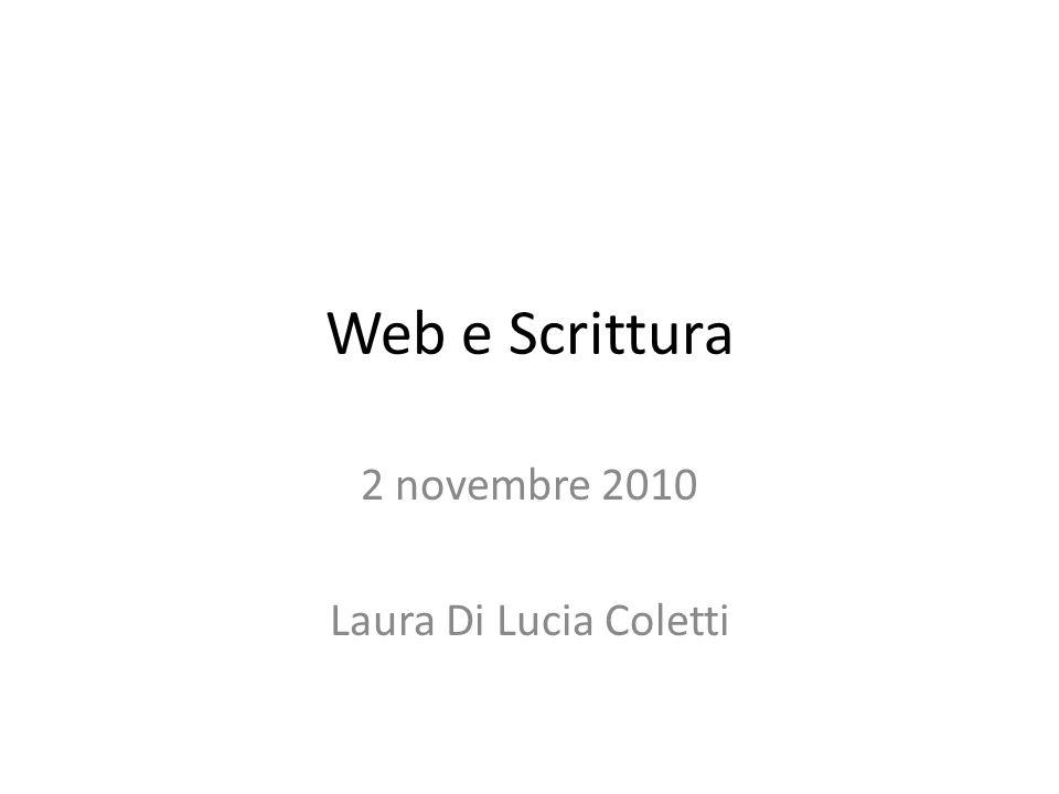 Web e Scrittura 2 novembre 2010 Laura Di Lucia Coletti