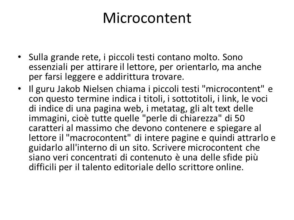 Microcontent Sulla grande rete, i piccoli testi contano molto. Sono essenziali per attirare il lettore, per orientarlo, ma anche per farsi leggere e a