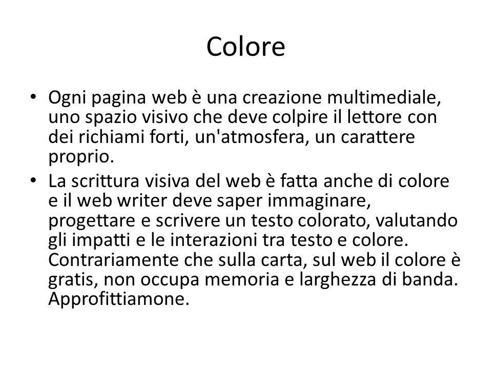 Colore Ogni pagina web è una creazione multimediale, uno spazio visivo che deve colpire il lettore con dei richiami forti, un'atmosfera, un carattere