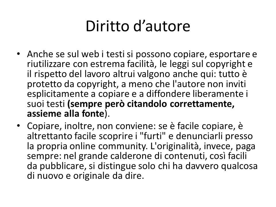 Diritto dautore Anche se sul web i testi si possono copiare, esportare e riutilizzare con estrema facilità, le leggi sul copyright e il rispetto del l