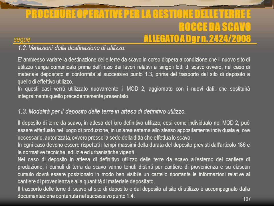 107 PROCEDURE OPERATIVE PER LA GESTIONE DELLE TERRE E ROCCE DA SCAVO ALLEGATO A Dgr n. 2424/2008 1.2. Variazioni della destinazione di utilizzo. E' am