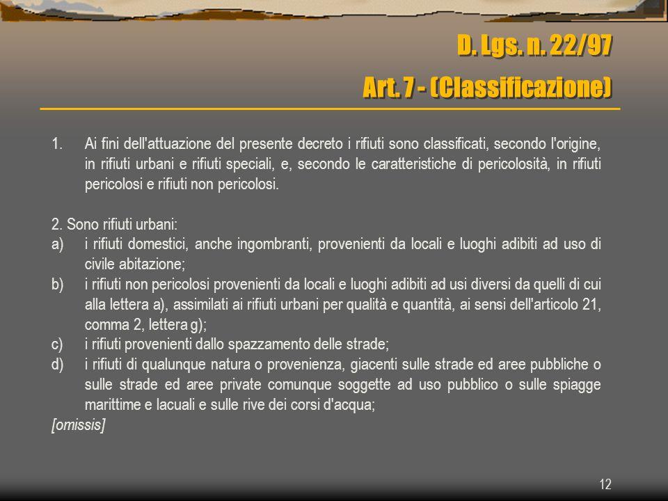 12 D. Lgs. n. 22/97 Art. 7 - (Classificazione) 1.Ai fini dell'attuazione del presente decreto i rifiuti sono classificati, secondo l'origine, in rifiu