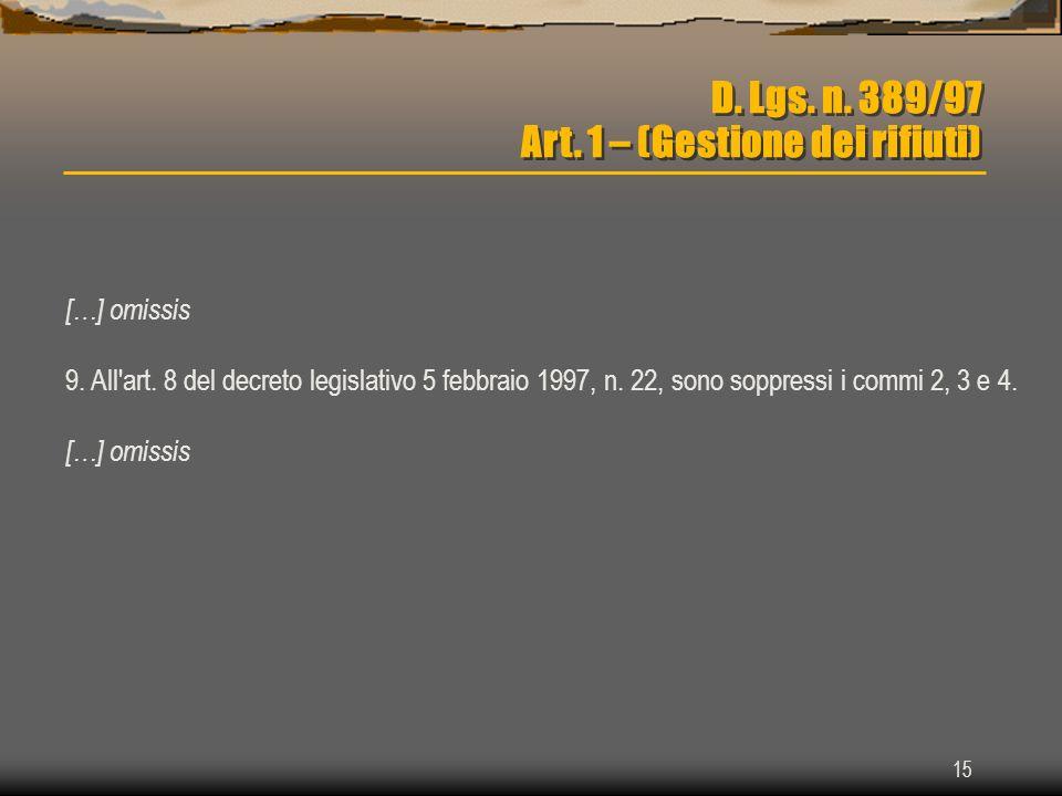 15 D. Lgs. n. 389/97 Art. 1 – (Gestione dei rifiuti) […] omissis 9. All'art. 8 del decreto legislativo 5 febbraio 1997, n. 22, sono soppressi i commi
