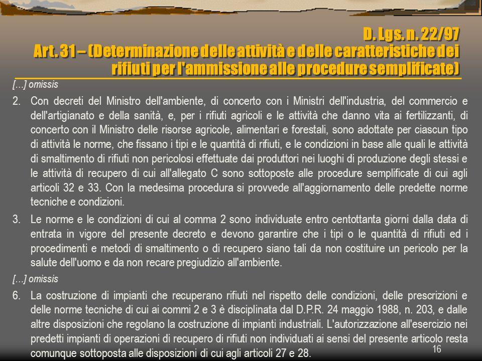 16 D. Lgs. n. 22/97 Art. 31 – (Determinazione delle attività e delle caratteristiche dei rifiuti per l'ammissione alle procedure semplificate) […] omi
