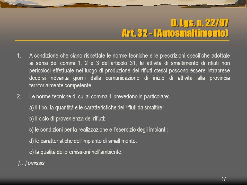 17 D. Lgs. n. 22/97 Art. 32 - (Autosmaltimento) 1.A condizione che siano rispettate le norme tecniche e le prescrizioni specifiche adottate ai sensi d