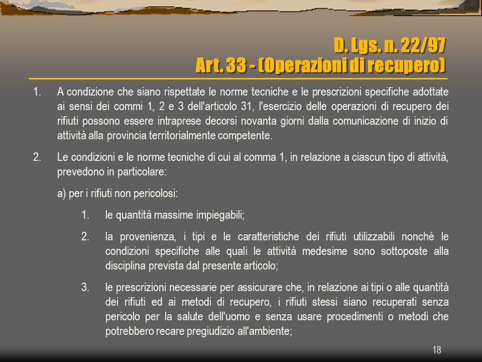 18 D. Lgs. n. 22/97 Art. 33 - (Operazioni di recupero) 1.A condizione che siano rispettate le norme tecniche e le prescrizioni specifiche adottate ai
