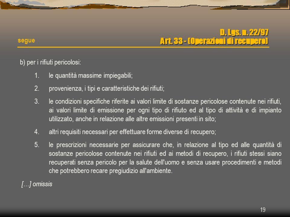 19 b) per i rifiuti pericolosi: 1.le quantità massime impiegabili; 2.provenienza, i tipi e caratteristiche dei rifiuti; 3.le condizioni specifiche rif