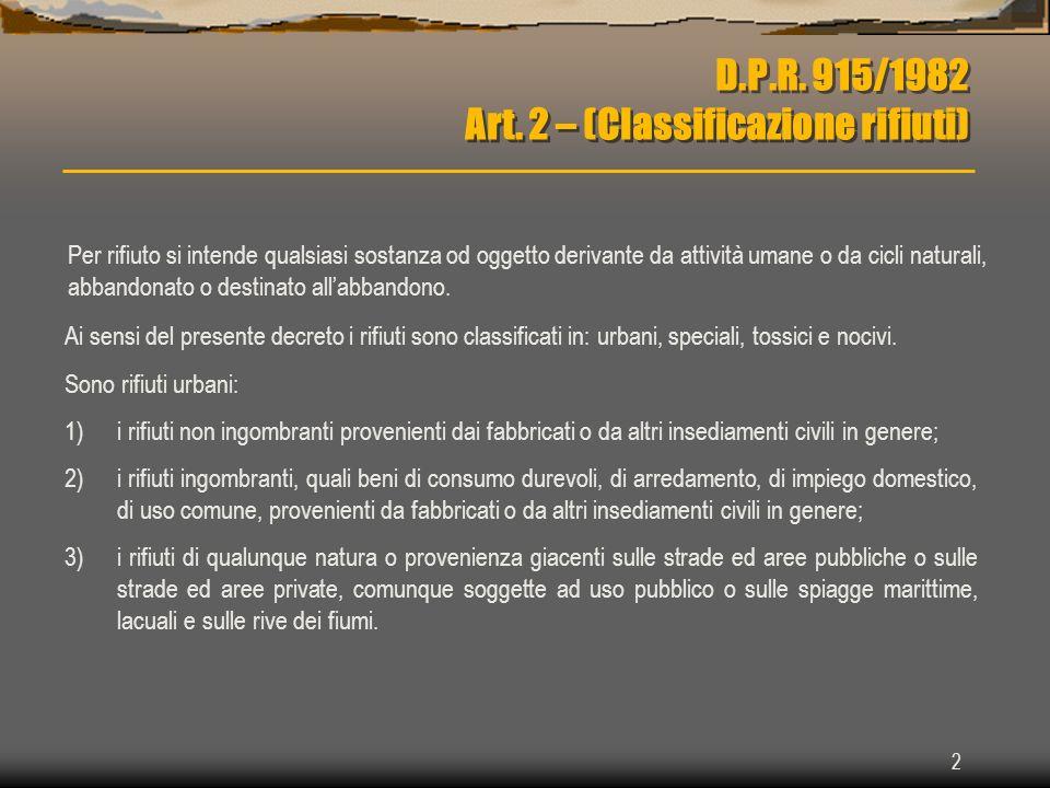 2 D.P.R. 915/1982 Art. 2 – (Classificazione rifiuti) Ai sensi del presente decreto i rifiuti sono classificati in: urbani, speciali, tossici e nocivi.