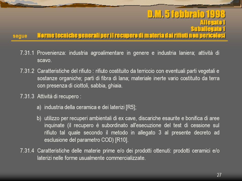 27 7.31.1 Provenienza: industria agroalimentare in genere e industria laniera; attività di scavo. 7.31.2 Caratteristiche del rifiuto : rifiuto costitu