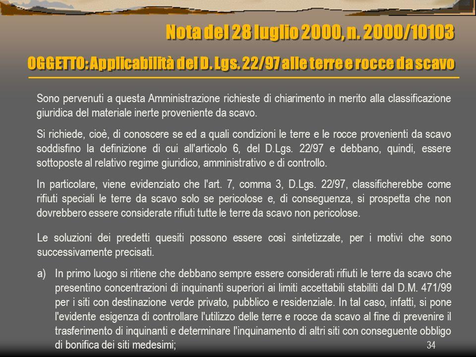 34 Nota del 28 luglio 2000, n. 2000/10103 OGGETTO: Applicabilità del D. Lgs. 22/97 alle terre e rocce da scavo Sono pervenuti a questa Amministrazione