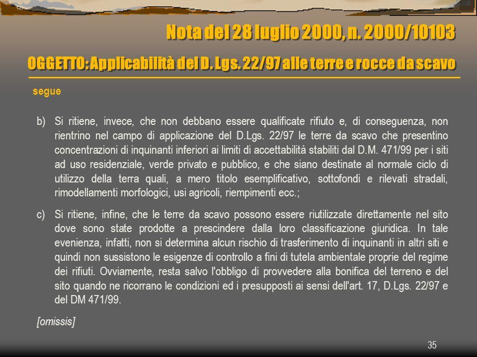35 Nota del 28 luglio 2000, n. 2000/10103 OGGETTO: Applicabilità del D. Lgs. 22/97 alle terre e rocce da scavo segue b)Si ritiene, invece, che non deb