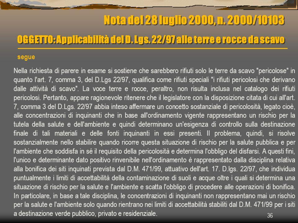 36 Nota del 28 luglio 2000, n. 2000/10103 OGGETTO: Applicabilità del D. Lgs. 22/97 alle terre e rocce da scavo segue Nella richiesta di parere in esam