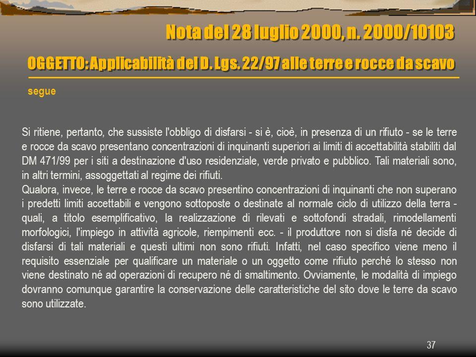 37 Nota del 28 luglio 2000, n. 2000/10103 OGGETTO: Applicabilità del D. Lgs. 22/97 alle terre e rocce da scavo segue Si ritiene, pertanto, che sussist
