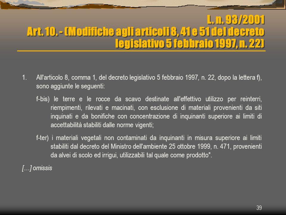 39 L. n. 93/2001 Art. 10. - (Modifiche agli articoli 8, 41 e 51 del decreto legislativo 5 febbraio 1997, n. 22) 1.All'articolo 8, comma 1, del decreto