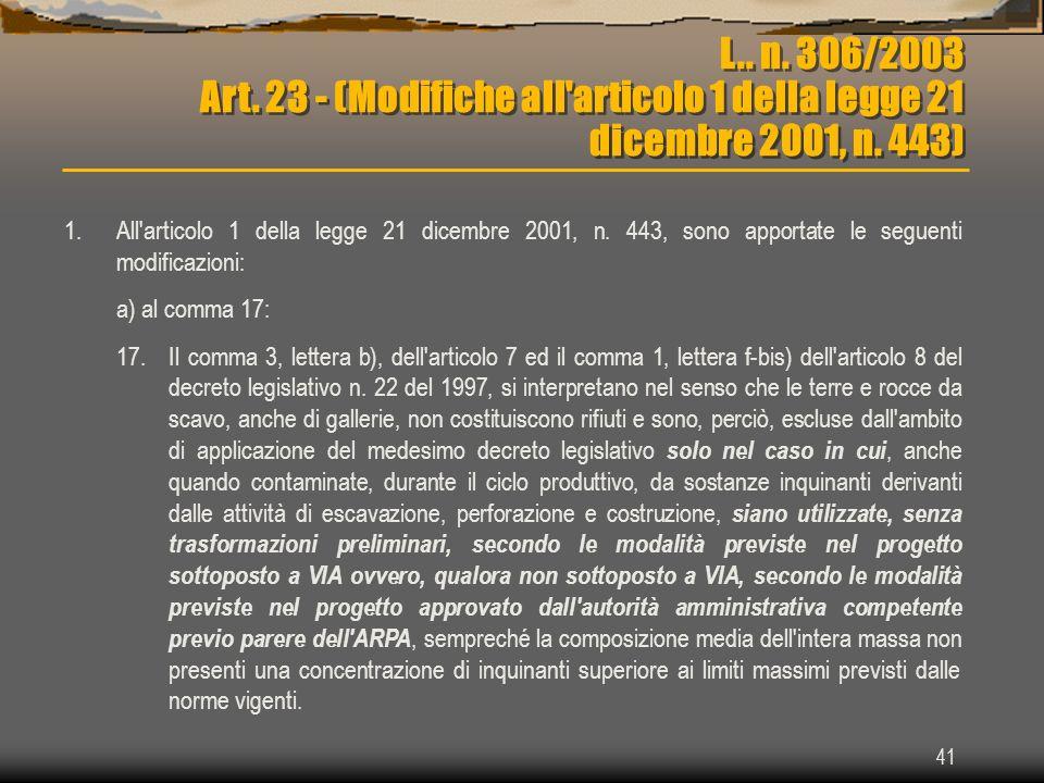 41 L.. n. 306/2003 Art. 23 - (Modifiche all'articolo 1 della legge 21 dicembre 2001, n. 443) 1.All'articolo 1 della legge 21 dicembre 2001, n. 443, so