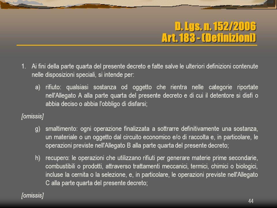 44 D. Lgs. n. 152/2006 Art. 183 - (Definizioni) 1.Ai fini della parte quarta del presente decreto e fatte salve le ulteriori definizioni contenute nel