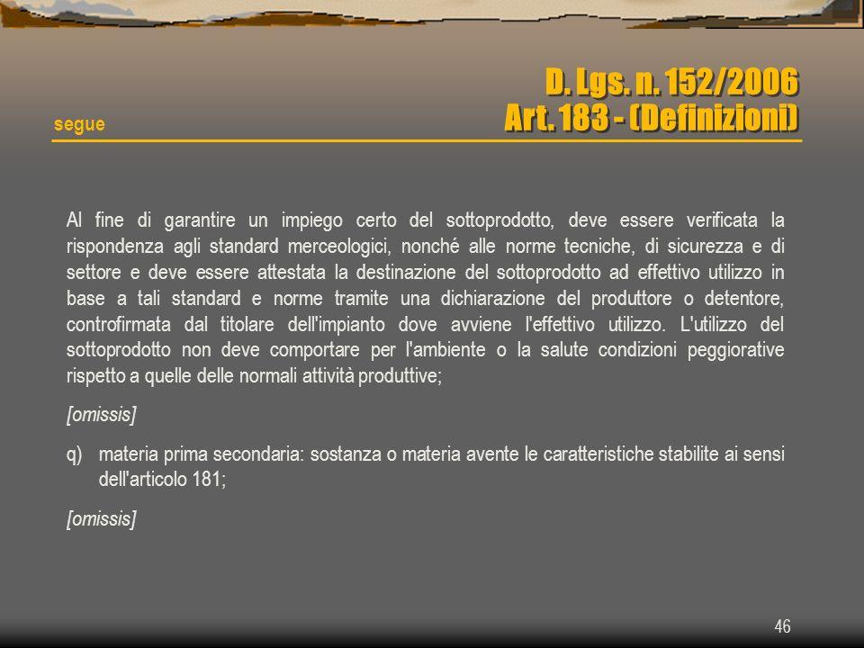 46 D. Lgs. n. 152/2006 Art. 183 - (Definizioni) Al fine di garantire un impiego certo del sottoprodotto, deve essere verificata la rispondenza agli st