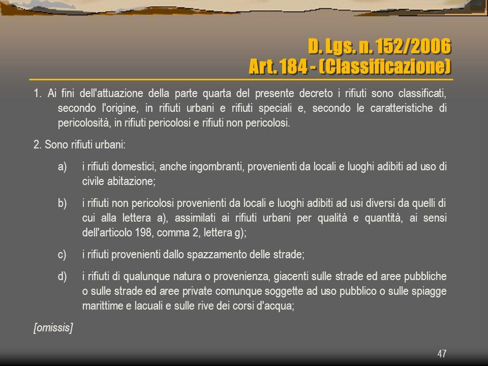 47 D. Lgs. n. 152/2006 Art. 184 - (Classificazione) 1. Ai fini dell'attuazione della parte quarta del presente decreto i rifiuti sono classificati, se