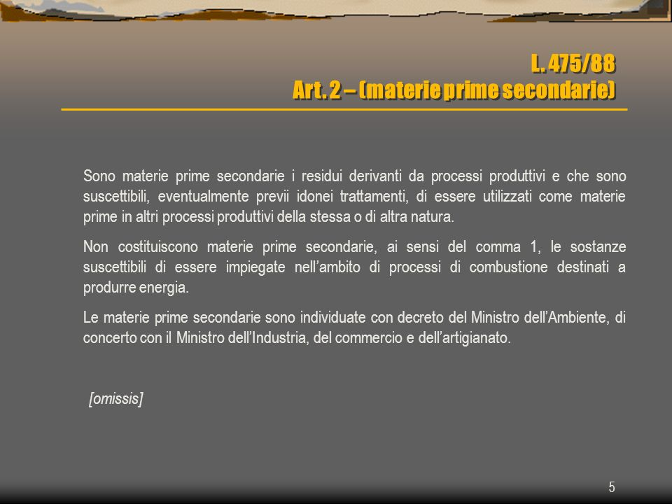 5 L. 475/88 Art. 2 – (materie prime secondarie) Sono materie prime secondarie i residui derivanti da processi produttivi e che sono suscettibili, even