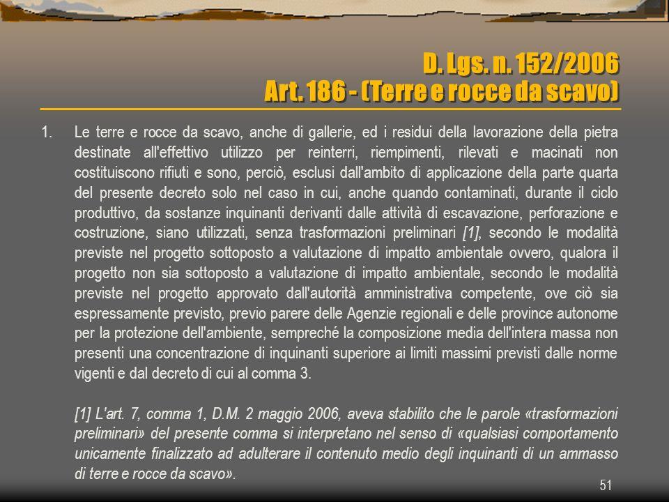 51 D. Lgs. n. 152/2006 Art. 186 - (Terre e rocce da scavo) 1.Le terre e rocce da scavo, anche di gallerie, ed i residui della lavorazione della pietra