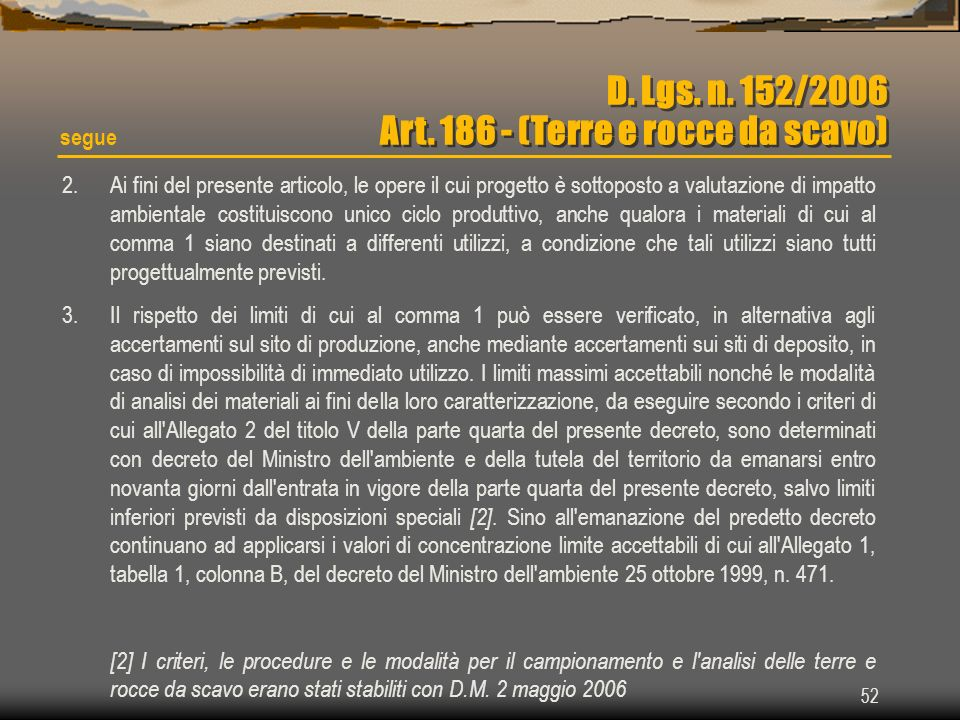 52 D. Lgs. n. 152/2006 Art. 186 - (Terre e rocce da scavo) 2.Ai fini del presente articolo, le opere il cui progetto è sottoposto a valutazione di imp