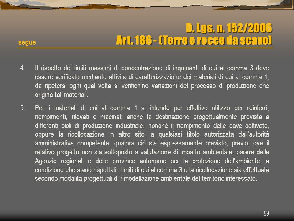 53 D. Lgs. n. 152/2006 Art. 186 - (Terre e rocce da scavo) segue 4.Il rispetto dei limiti massimi di concentrazione di inquinanti di cui al comma 3 de