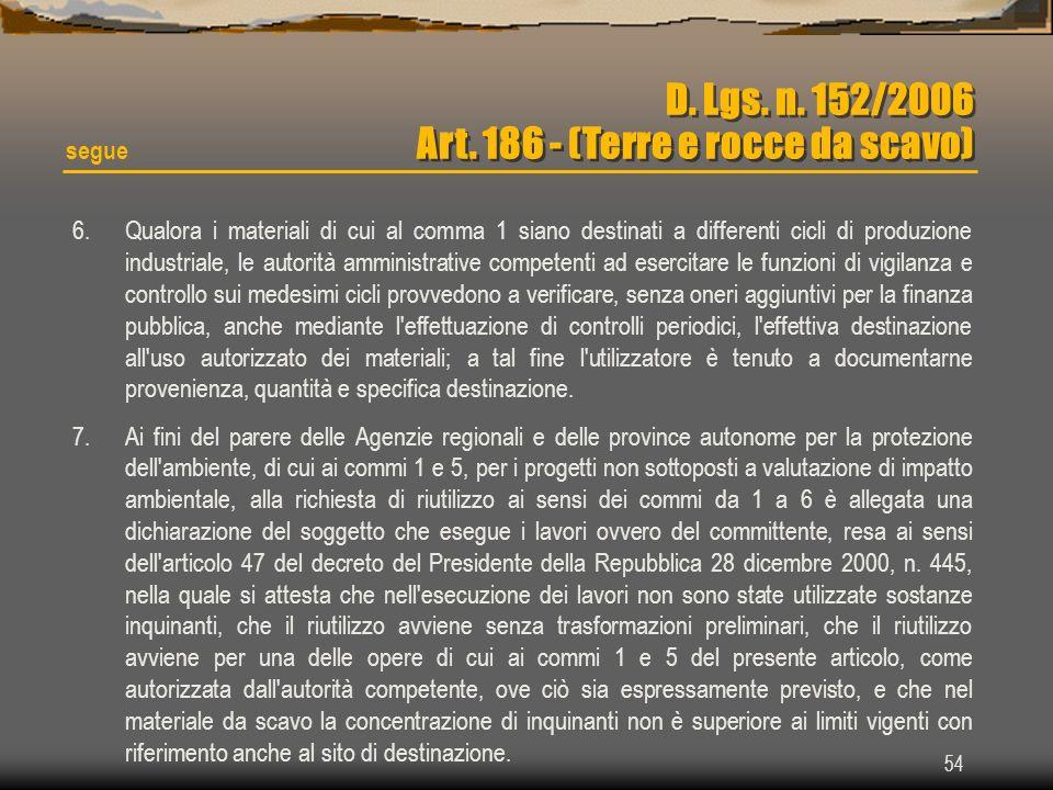 54 D. Lgs. n. 152/2006 Art. 186 - (Terre e rocce da scavo) segue 6.Qualora i materiali di cui al comma 1 siano destinati a differenti cicli di produzi
