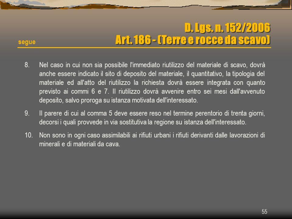 55 D. Lgs. n. 152/2006 Art. 186 - (Terre e rocce da scavo) segue 8.Nel caso in cui non sia possibile l'immediato riutilizzo del materiale di scavo, do