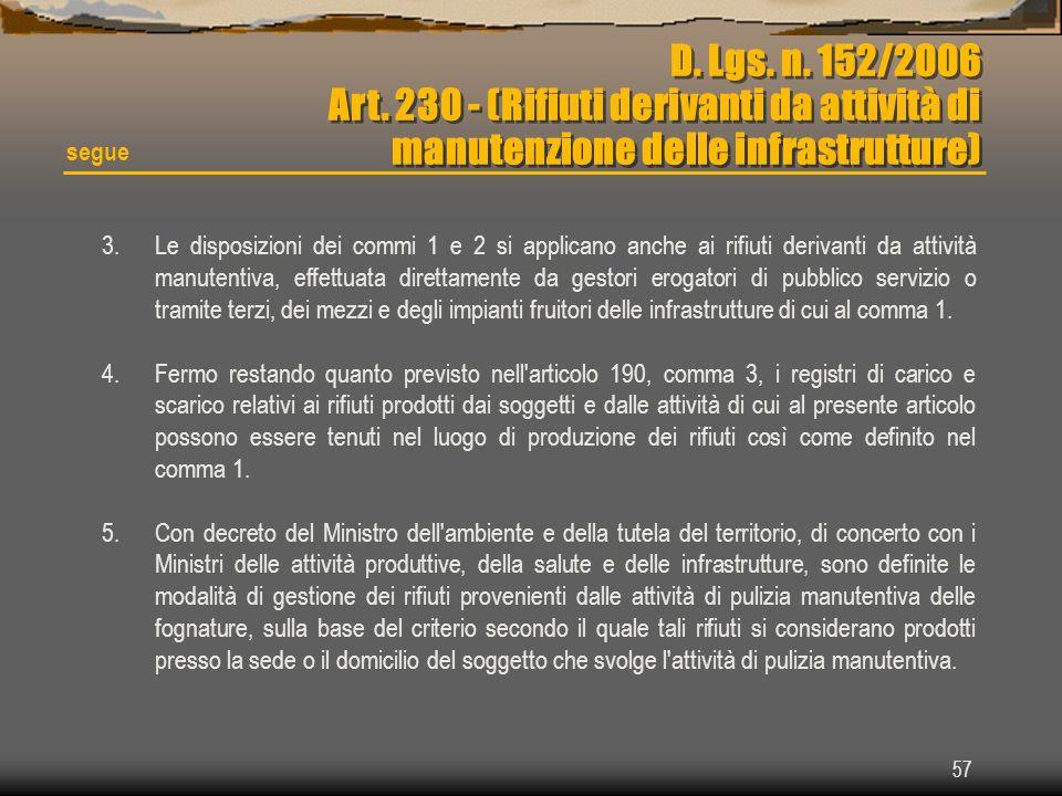 57 segue D. Lgs. n. 152/2006 Art. 230 - (Rifiuti derivanti da attività di manutenzione delle infrastrutture) 3.Le disposizioni dei commi 1 e 2 si appl